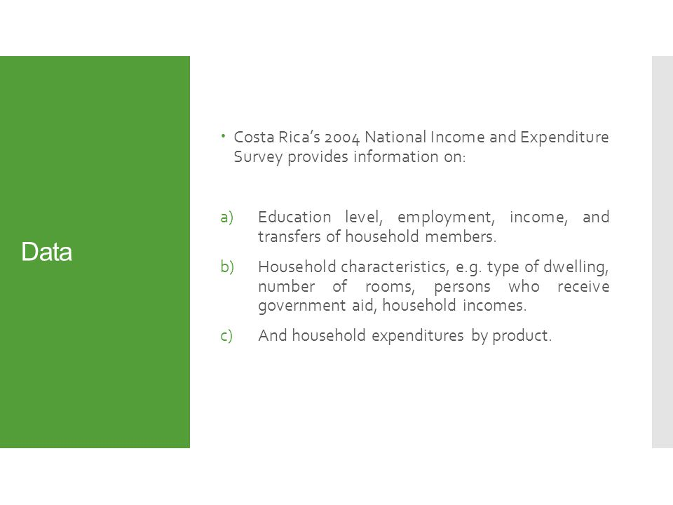 Data  Costa Rica's 2004 National Income and Expenditure Survey provides information on: a)Education level, employment, income, and transfers of household members.