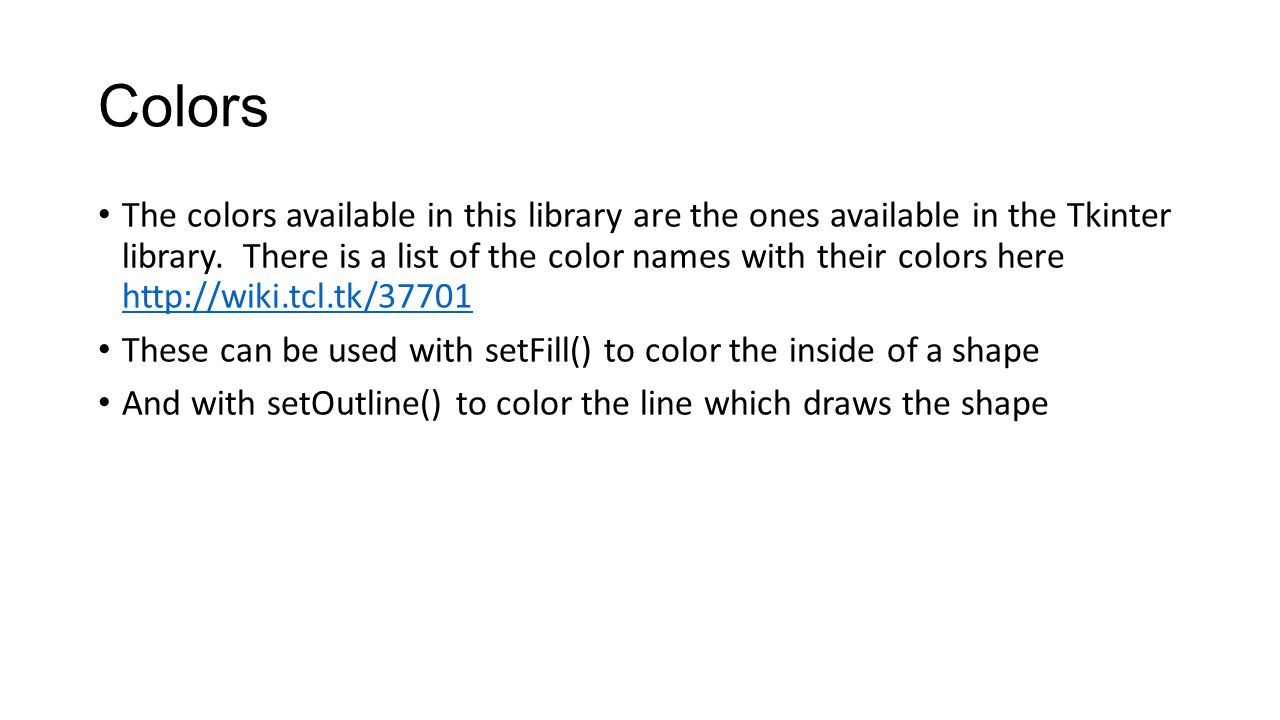 Colors The colors available in this library are the ones available in the Tkinter library.