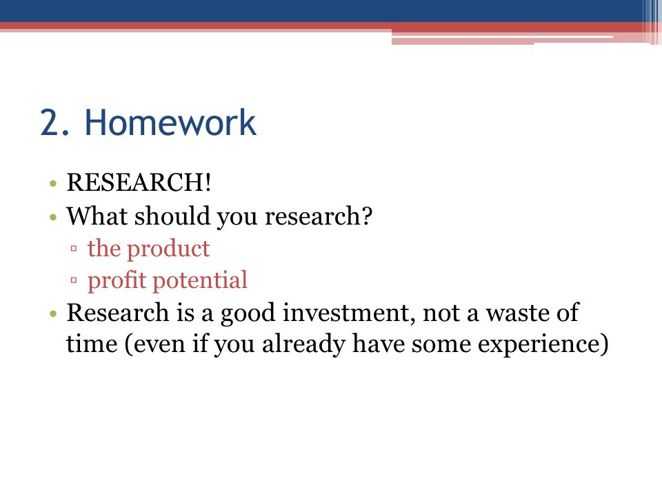 2. Homework RESEARCH. What should you research.