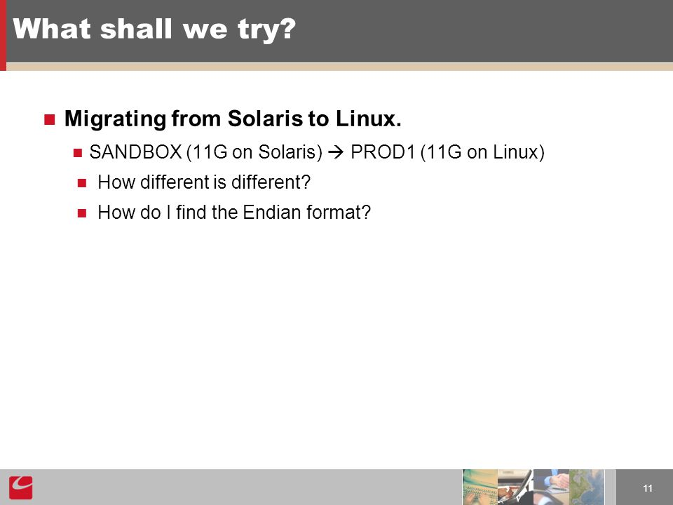 11 What shall we try. Migrating from Solaris to Linux.