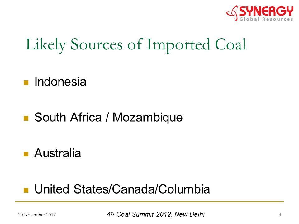 Indonesia South Africa / Mozambique Australia United States/Canada/Columbia 20 November 20124 Likely Sources of Imported Coal 4 th Coal Summit 2012, New Delhi