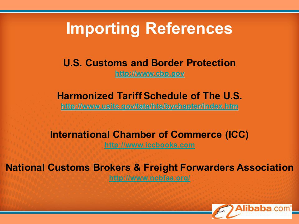 Importing References U.S. Customs and Border Protection http://www.cbp.gov http://www.usitc.gov/tata/hts/bychapter/index.htm http://www.usitc.gov/tata