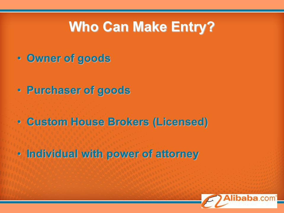 Who Can Make Entry? Owner of goodsOwner of goods Purchaser of goodsPurchaser of goods Custom House Brokers (Licensed)Custom House Brokers (Licensed) I