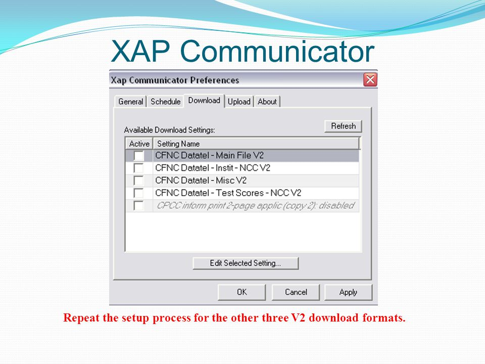 XAP Communicator Repeat the setup process for the other three V2 download formats.
