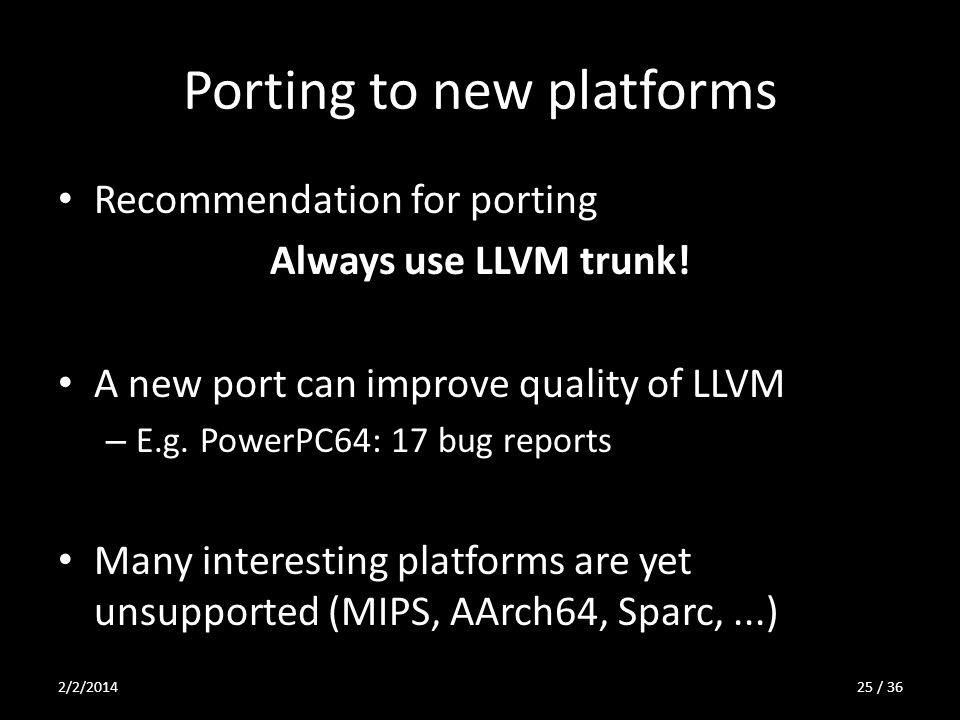 Porting to new platforms Recommendation for porting Always use LLVM trunk.