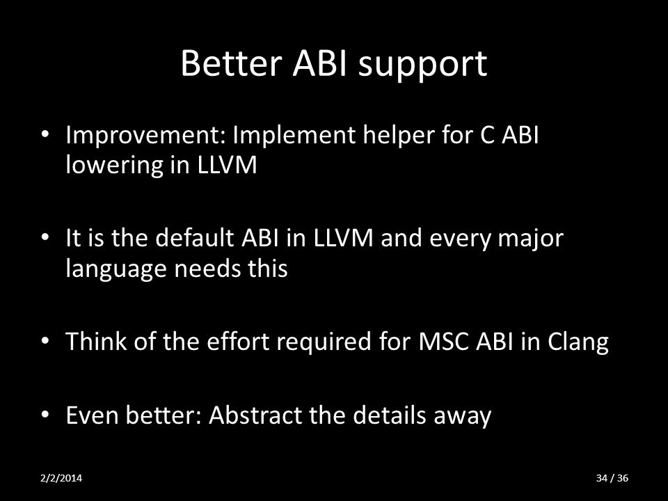 Better ABI support Improvement: Implement helper for C ABI lowering in LLVM It is the default ABI in LLVM and every major language needs this Think of
