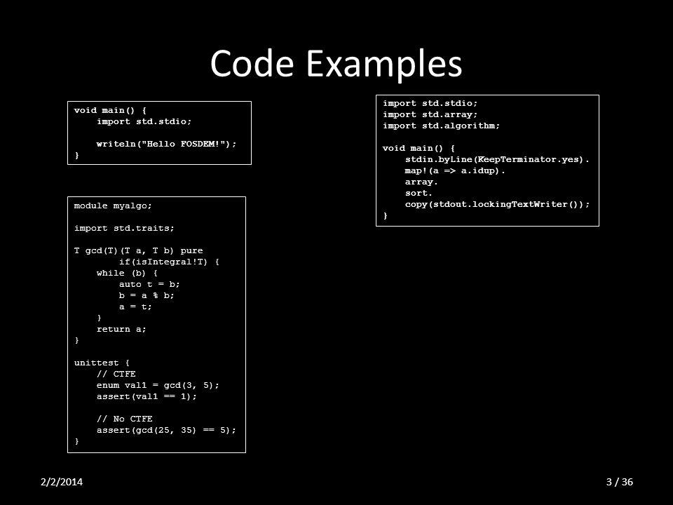 Code Examples import std.stdio; import std.array; import std.algorithm; void main() { stdin.byLine(KeepTerminator.yes). map!(a => a.idup). array. sort