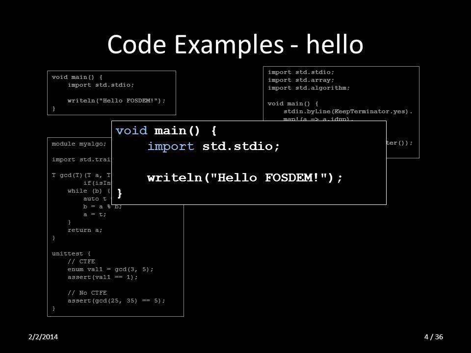 Code Examples - hello import std.stdio; import std.array; import std.algorithm; void main() { stdin.byLine(KeepTerminator.yes). map!(a => a.idup). arr