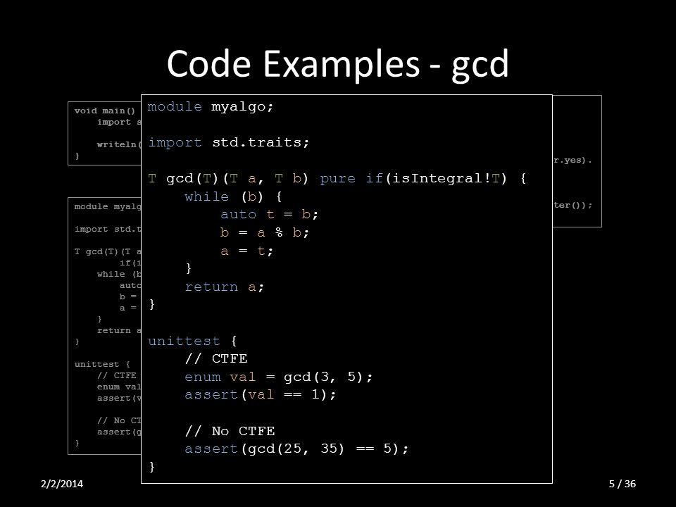 Code Examples - gcd import std.stdio; import std.array; import std.algorithm; void main() { stdin.byLine(KeepTerminator.yes). map!(a => a.idup). array