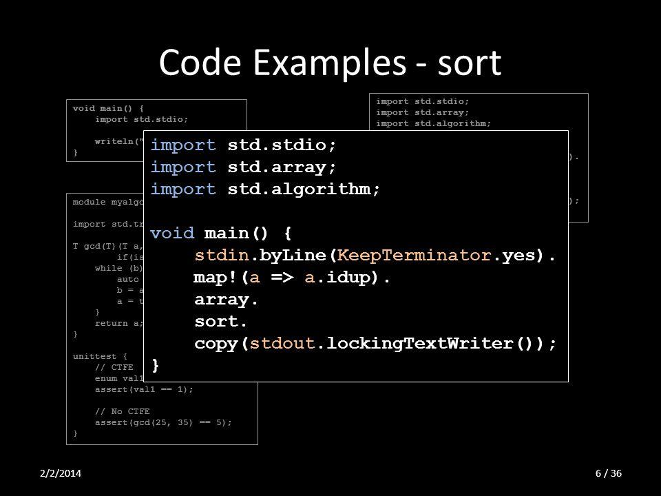 Code Examples - sort import std.stdio; import std.array; import std.algorithm; void main() { stdin.byLine(KeepTerminator.yes). map!(a => a.idup). arra