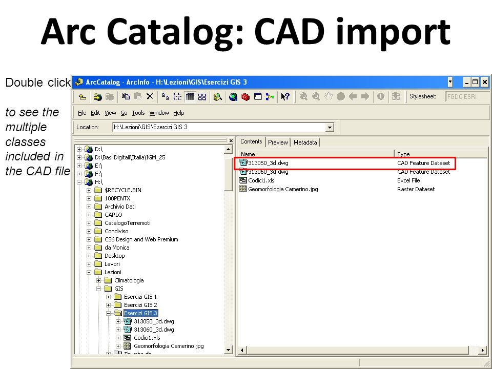 Arc Catalog: CAD import Double click to see the multiple classes included in the CAD file