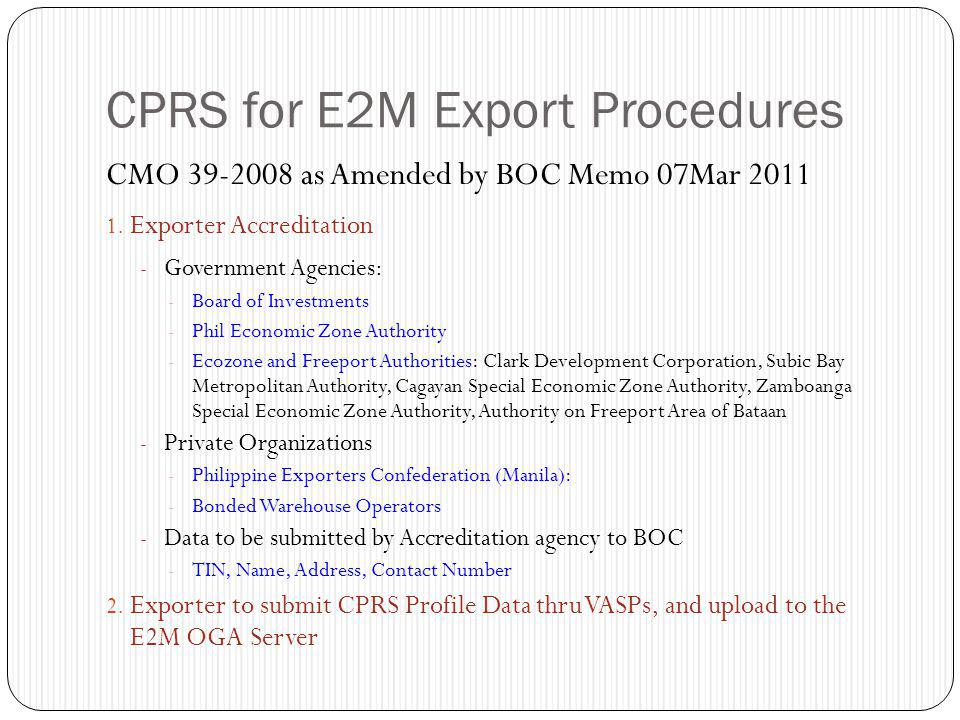 CPRS for E2M Export Procedures CMO 39-2008 as Amended by BOC Memo 07Mar 2011 1. Exporter Accreditation - Government Agencies: - Board of Investments -