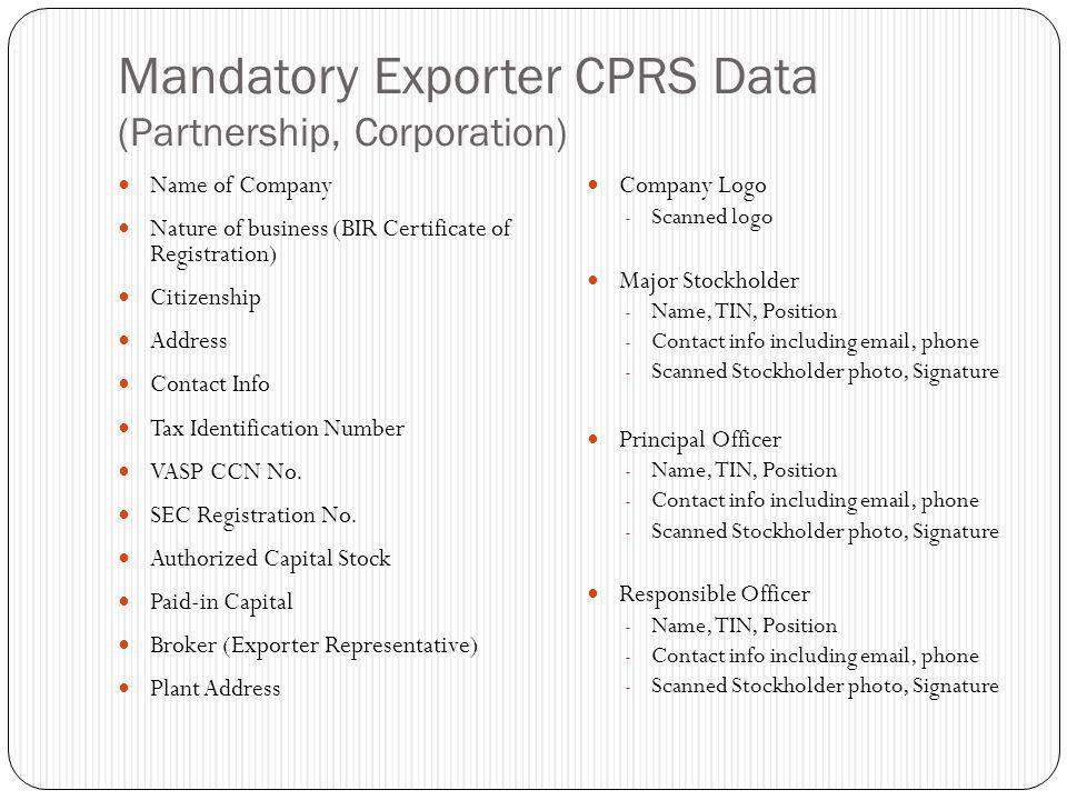 Mandatory Exporter CPRS Data (Partnership, Corporation) Name of Company Nature of business (BIR Certificate of Registration) Citizenship Address Conta