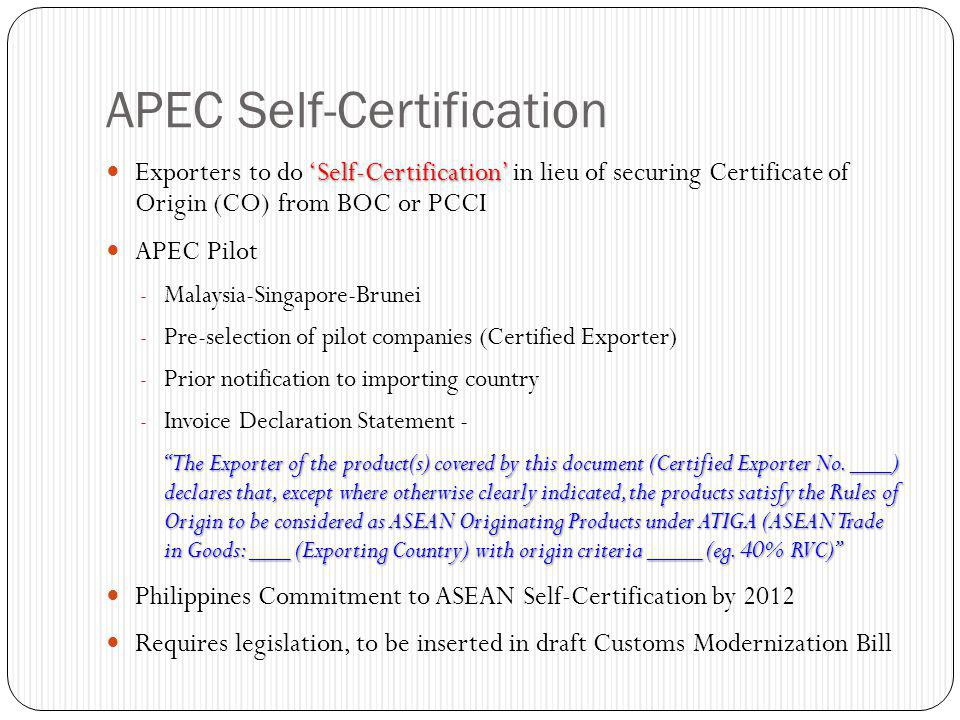 APEC Self-Certification 'Self-Certification' Exporters to do 'Self-Certification' in lieu of securing Certificate of Origin (CO) from BOC or PCCI APEC