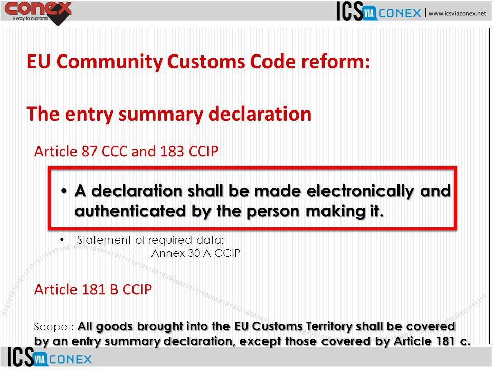 EU Community Customs Code reform: The entry summary declaration Article 87 CCC and 183 CCIP A declaration shall be made electronically and authenticat