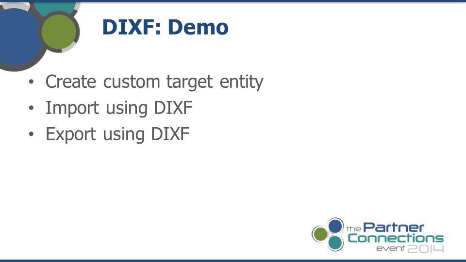 DIXF: Demo Create custom target entity Import using DIXF Export using DIXF