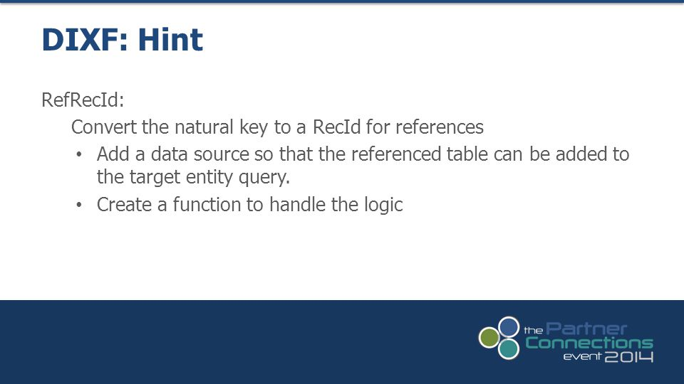 RefRecId: Convert the natural key to a RecId for references Add a data source so that the referenced table can be added to the target entity query.