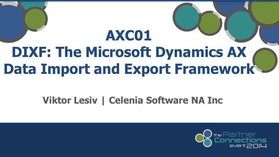 Viktor Lesiv | Celenia Software NA Inc AXC01 DIXF: The Microsoft Dynamics AX Data Import and Export Framework