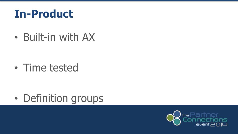 Built-in with AX Time tested Definition groups In-Product