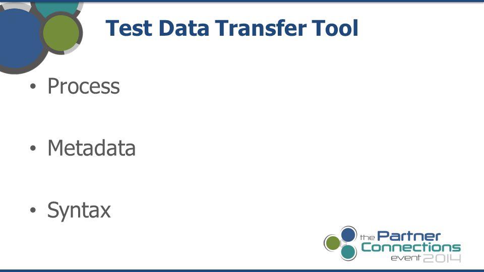 Test Data Transfer Tool Process Metadata Syntax