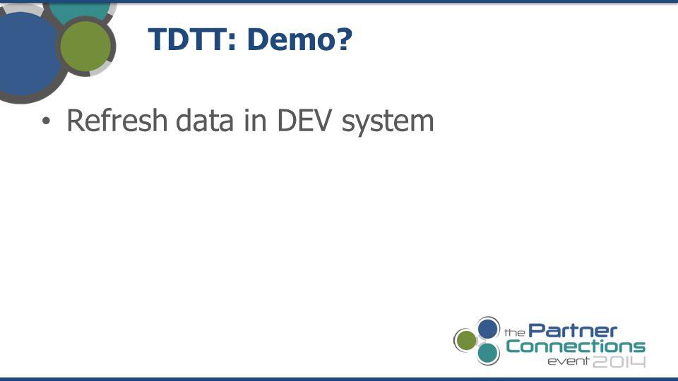 TDTT: Demo? Refresh data in DEV system