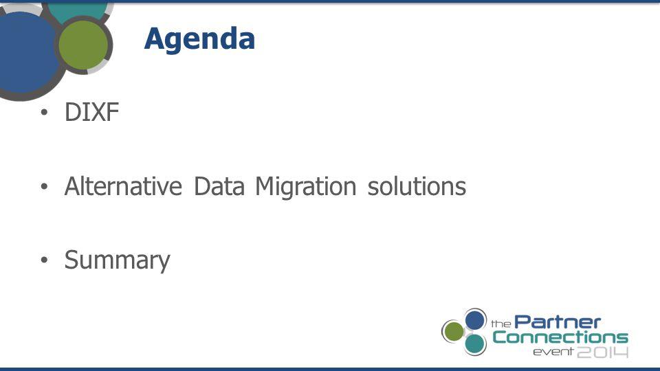 DIXF Alternative Data Migration solutions Summary Agenda