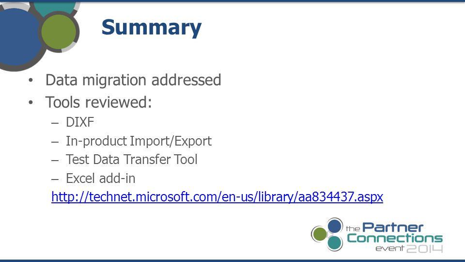 Summary Data migration addressed Tools reviewed: – DIXF – In-product Import/Export – Test Data Transfer Tool – Excel add-in http://technet.microsoft.com/en-us/library/aa834437.aspx