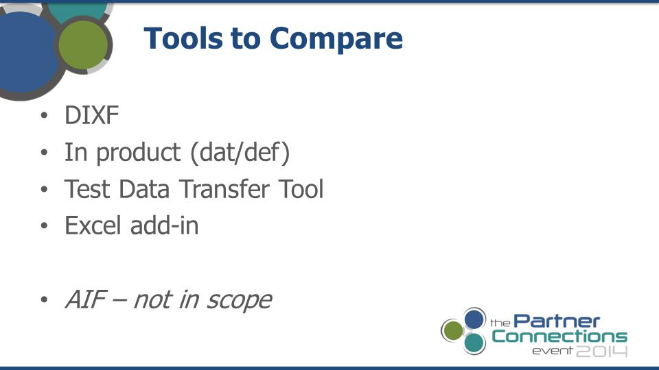 Tools to Compare DIXF In product (dat/def) Test Data Transfer Tool Excel add-in AIF – not in scope