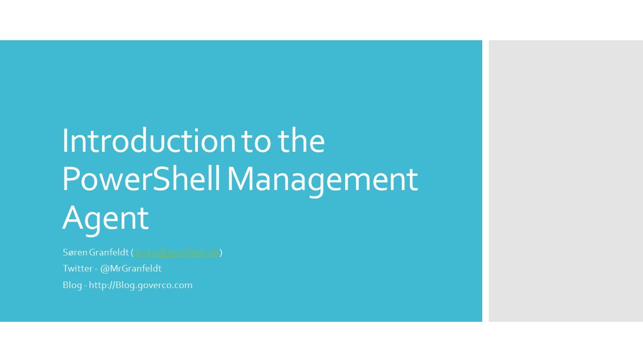Introduction to the PowerShell Management Agent Søren Granfeldt (soren@granfeldt.dk)soren@granfeldt.dk Twitter - @MrGranfeldt Blog - http://Blog.gover