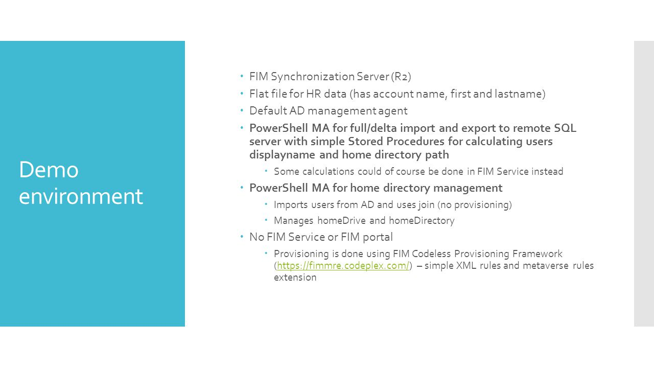 Demo environment  FIM Synchronization Server (R2)  Flat file for HR data (has account name, first and lastname)  Default AD management agent  Powe