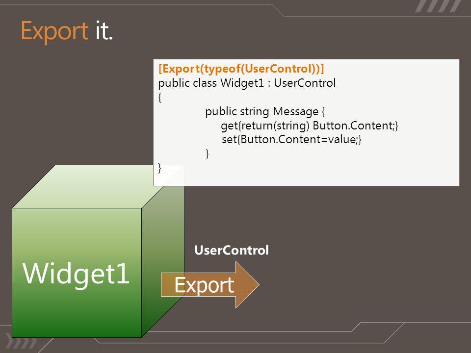 Widget1 [Export(typeof(UserControl))] public class Widget1 : UserControl { public string Message { get{return(string) Button.Content;} set{Button.Cont
