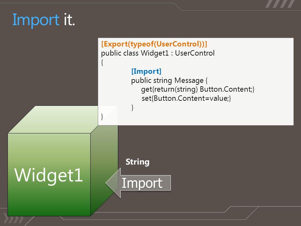 Widget1 [Export(typeof(UserControl))] public class Widget1 : UserControl { [Import] public string Message { get{return(string) Button.Content;} set{Bu