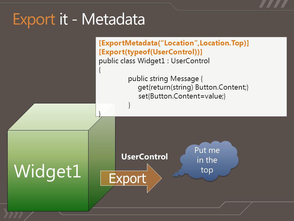 "Widget1 [ExportMetadata(""Location"",Location.Top)] [Export(typeof(UserControl))] public class Widget1 : UserControl { public string Message { get{retur"