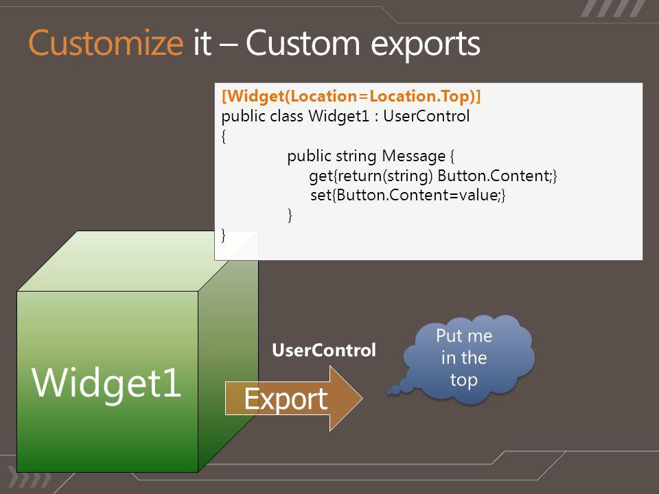 Widget1 [Widget(Location=Location.Top)] public class Widget1 : UserControl { public string Message { get{return(string) Button.Content;} set{Button.Co