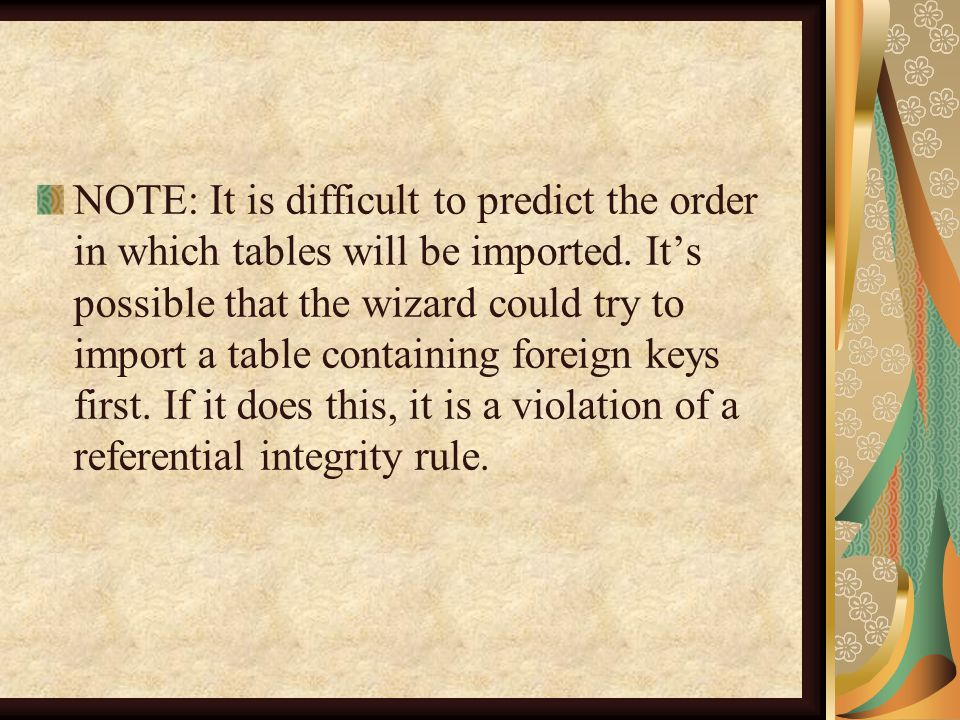 NOTE: It is difficult to predict the order in which tables will be imported.