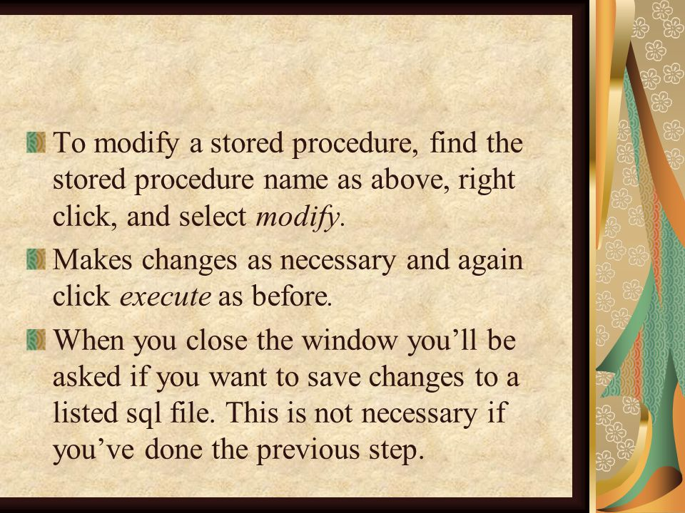 To modify a stored procedure, find the stored procedure name as above, right click, and select modify.