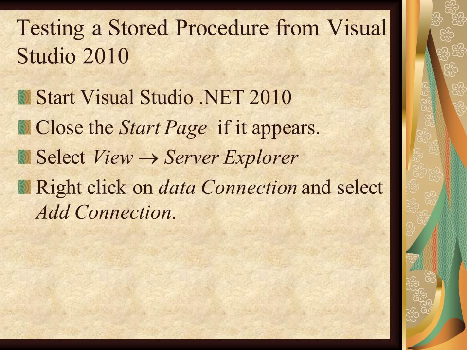 Testing a Stored Procedure from Visual Studio 2010 Start Visual Studio.NET 2010 Close the Start Page if it appears.