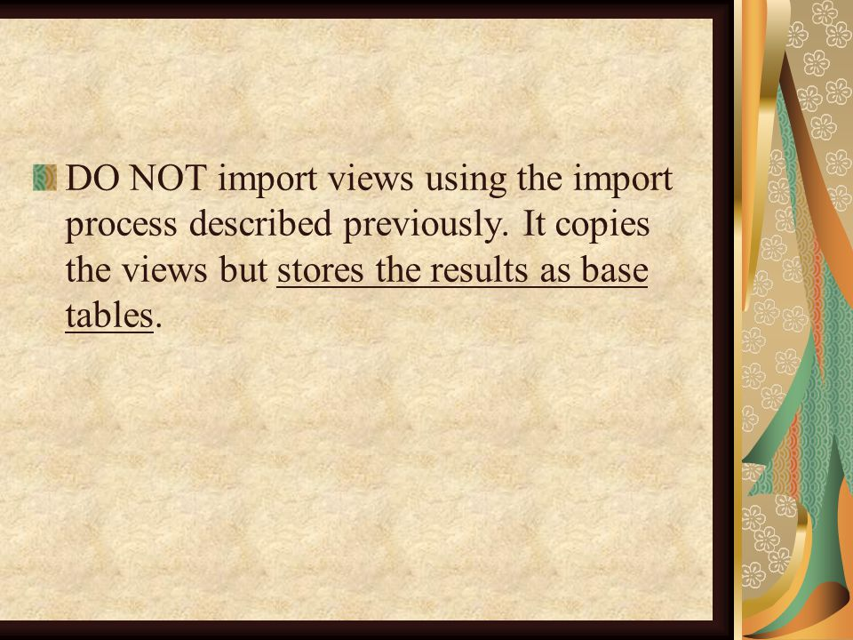 DO NOT import views using the import process described previously.