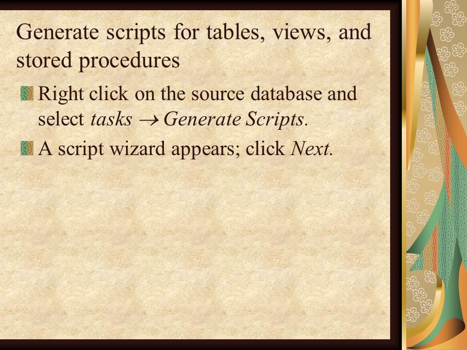 Generate scripts for tables, views, and stored procedures Right click on the source database and select tasks  Generate Scripts.