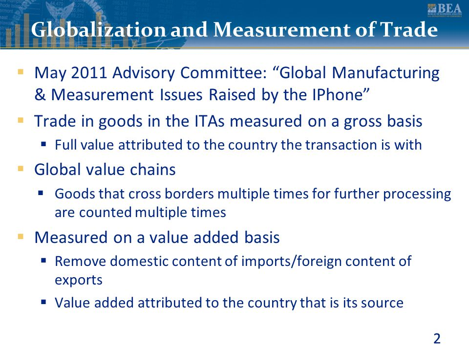 """2 Globalization and Measurement of Trade  May 2011 Advisory Committee: """"Global Manufacturing & Measurement Issues Raised by the IPhone""""  Trade in go"""