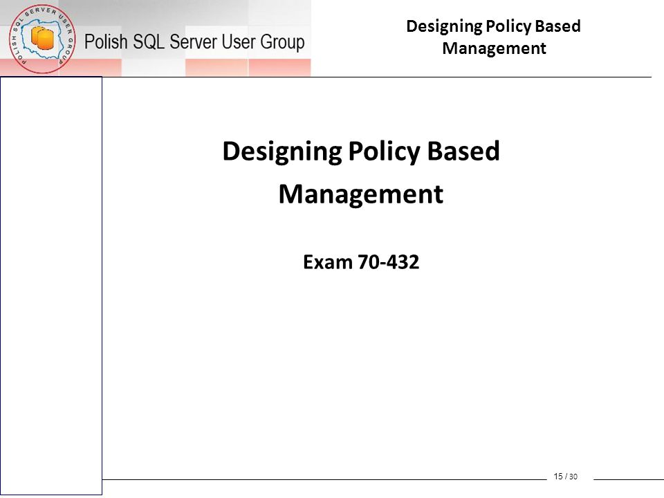 Designing Policy Based Management Exam 70-432 15 / 30 Designing Policy Based Management