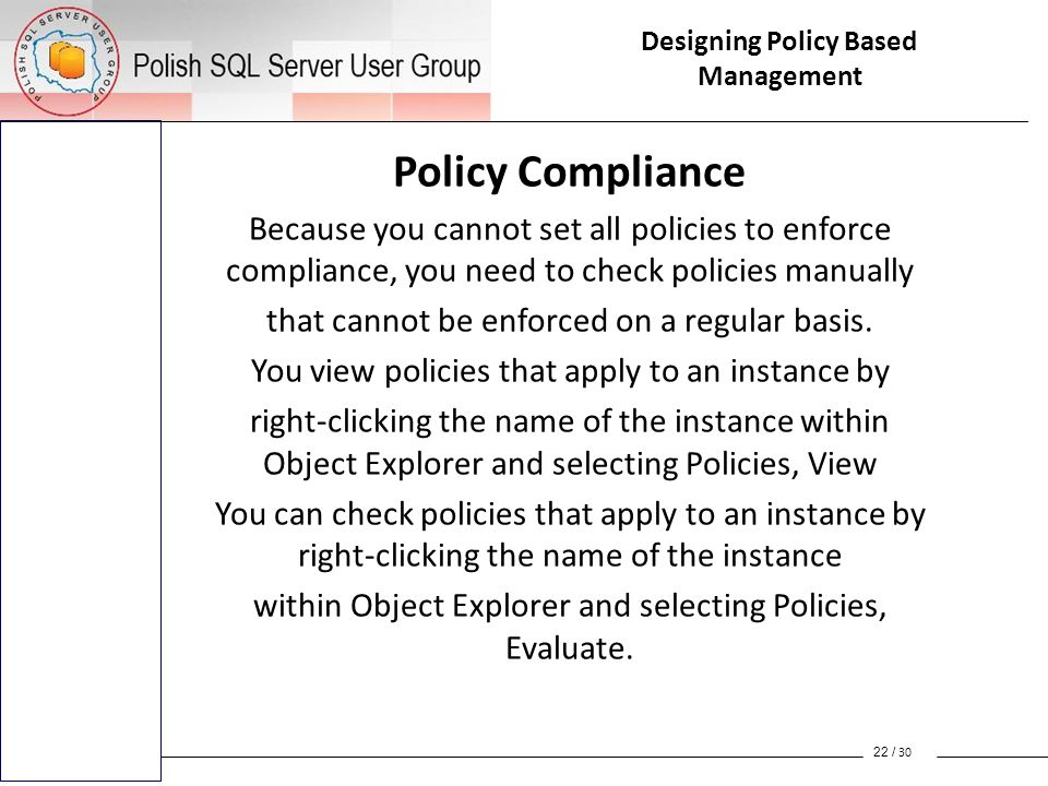Policy Compliance Because you cannot set all policies to enforce compliance, you need to check policies manually that cannot be enforced on a regular basis.
