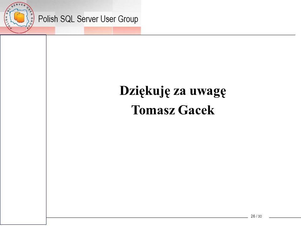 Dziękuję za uwagę Tomasz Gacek 26 / 30