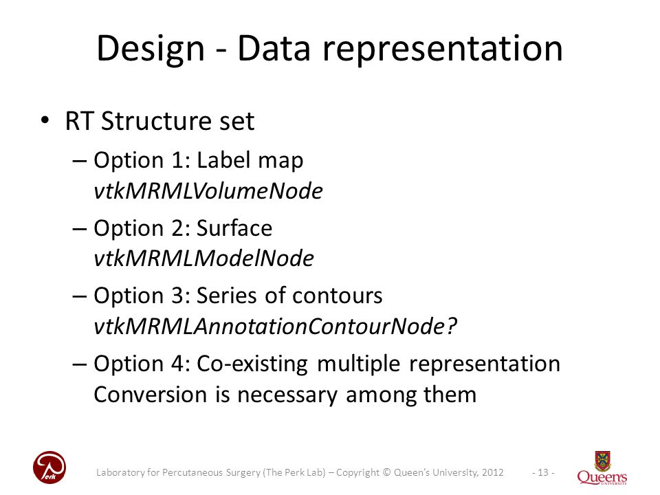 RT Structure set – Option 1: Label map vtkMRMLVolumeNode – Option 2: Surface vtkMRMLModelNode – Option 3: Series of contours vtkMRMLAnnotationContourNode.