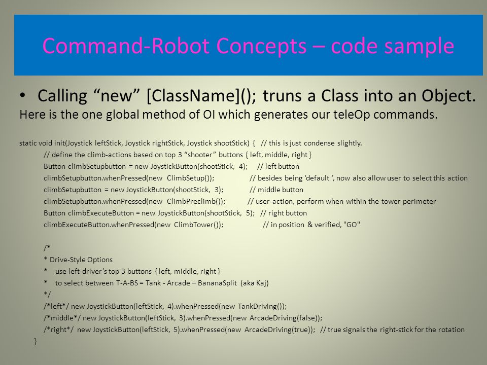 Command-Robot Concepts – code sample Calling new [ClassName](); truns a Class into an Object.