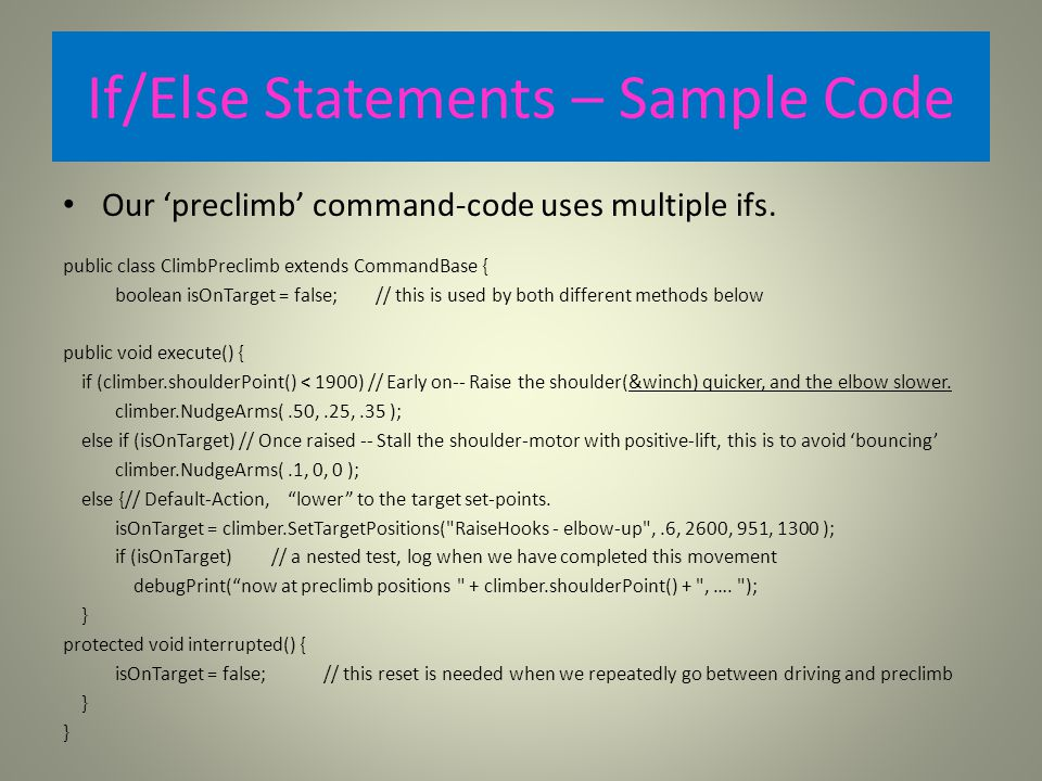 If/Else Statements – Sample Code Our 'preclimb' command-code uses multiple ifs.