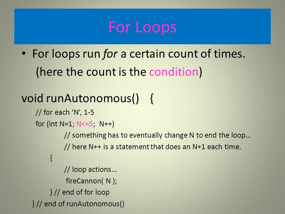 For Loops For loops run for a certain count of times.