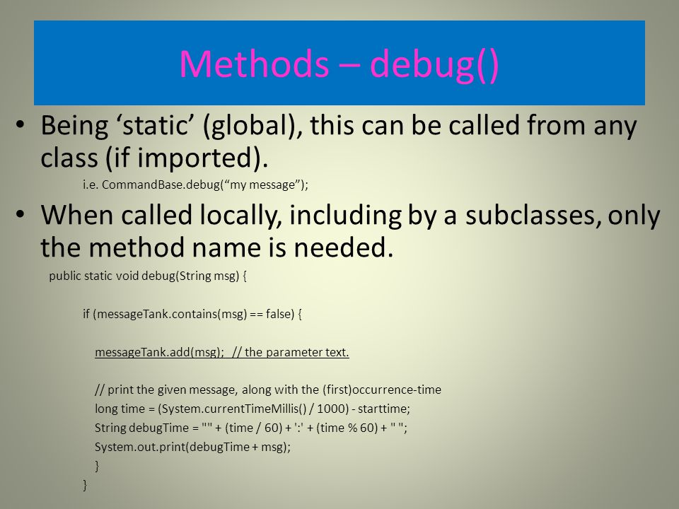 Methods – debug() Being 'static' (global), this can be called from any class (if imported).