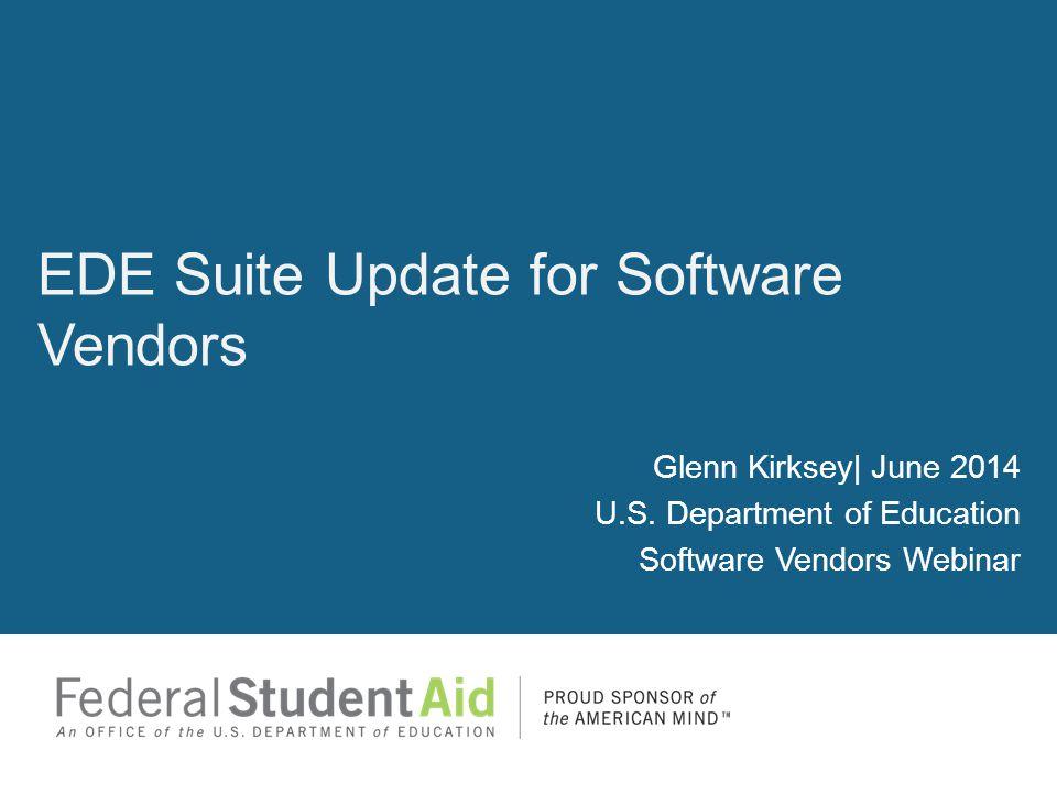 Glenn Kirksey| June 2014 U.S. Department of Education Software Vendors Webinar EDE Suite Update for Software Vendors