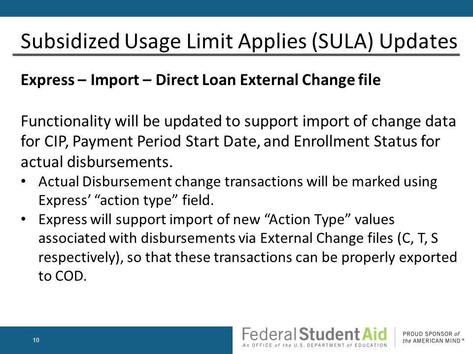 10 Express – Import – Direct Loan External Change file Functionality will be updated to support import of change data for CIP, Payment Period Start Date, and Enrollment Status for actual disbursements.
